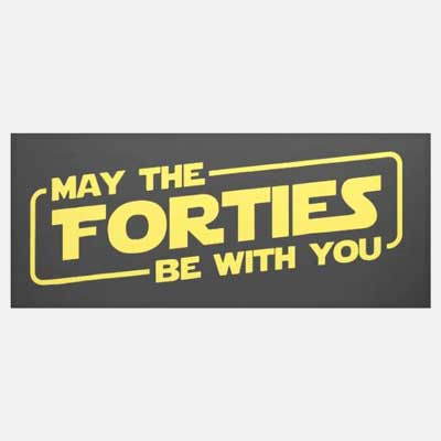 May the Forties Be With You banner