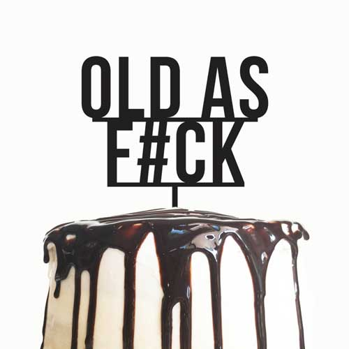 old as f#ck cake topper
