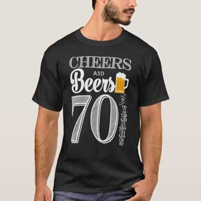 Cheers and Beers 70th birthday T Shirt