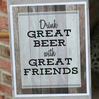 Drink great beer with great friends party sign