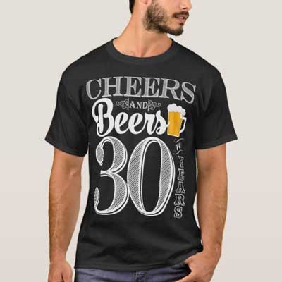 Cheers and Beers 30th birthday T Shirt