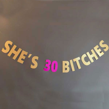 she's 30 bitches banner