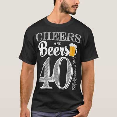 Cheers and Beers 40th birthday T Shirt
