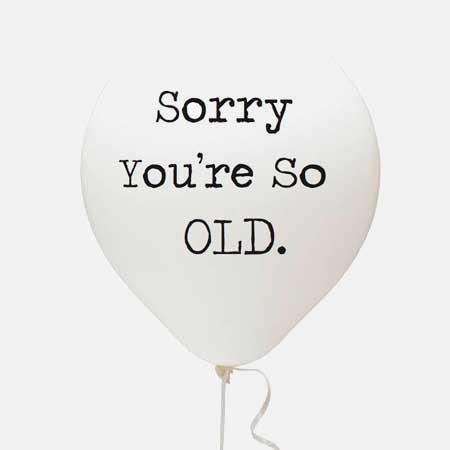 sorry you're so old balloon