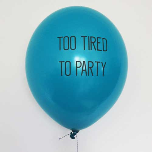 too tired to party balloons
