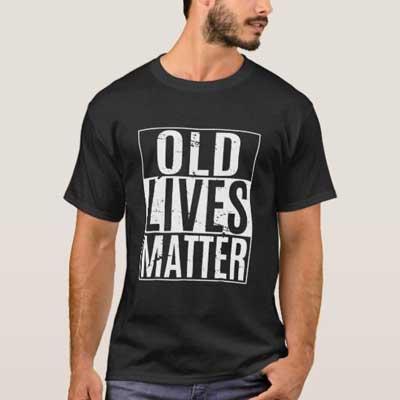 Old Lives Matter T shirt