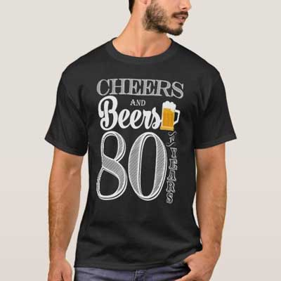 Cheers and Beers 80th birthday T Shirt