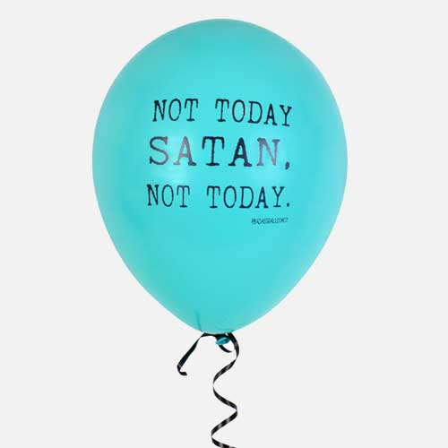 not today satan balloon